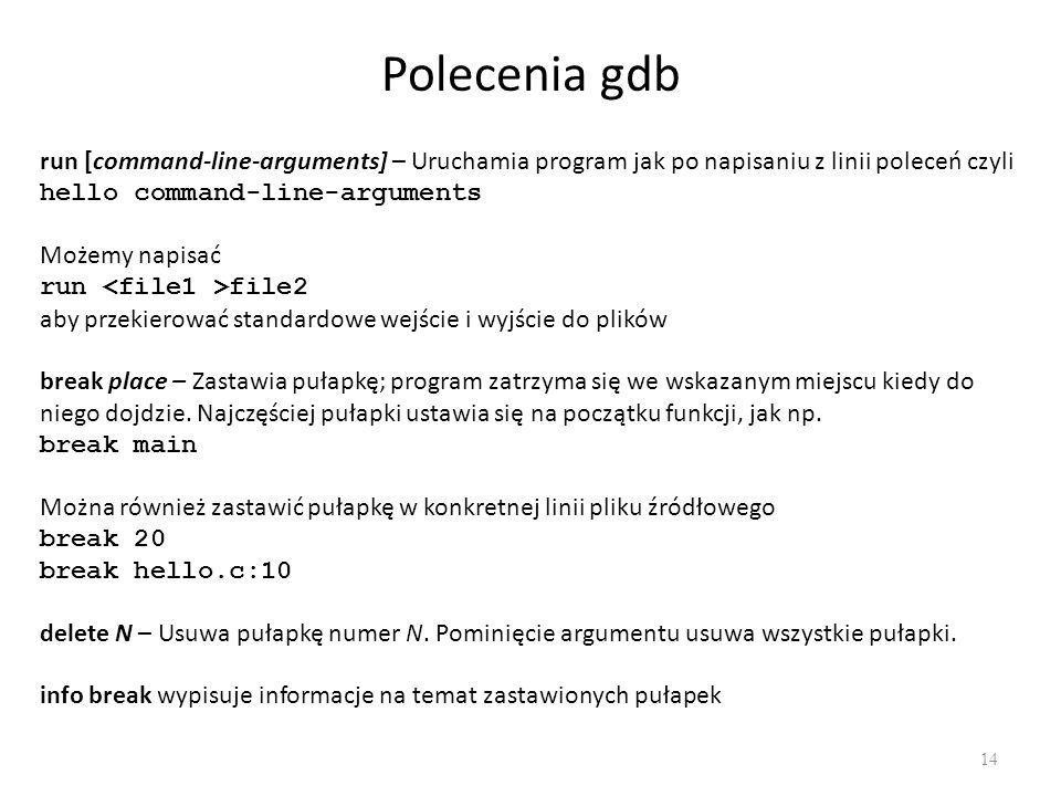 Polecenia gdb run [command-line-arguments] – Uruchamia program jak po napisaniu z linii poleceń czyli.